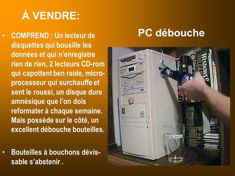 À VENDRE: PC débouche COMPREND : Un lecteur de disquettes qui bousille les données et qui n'enregistre rien de rien, 2 lecteurs CD-rom qui capottent b