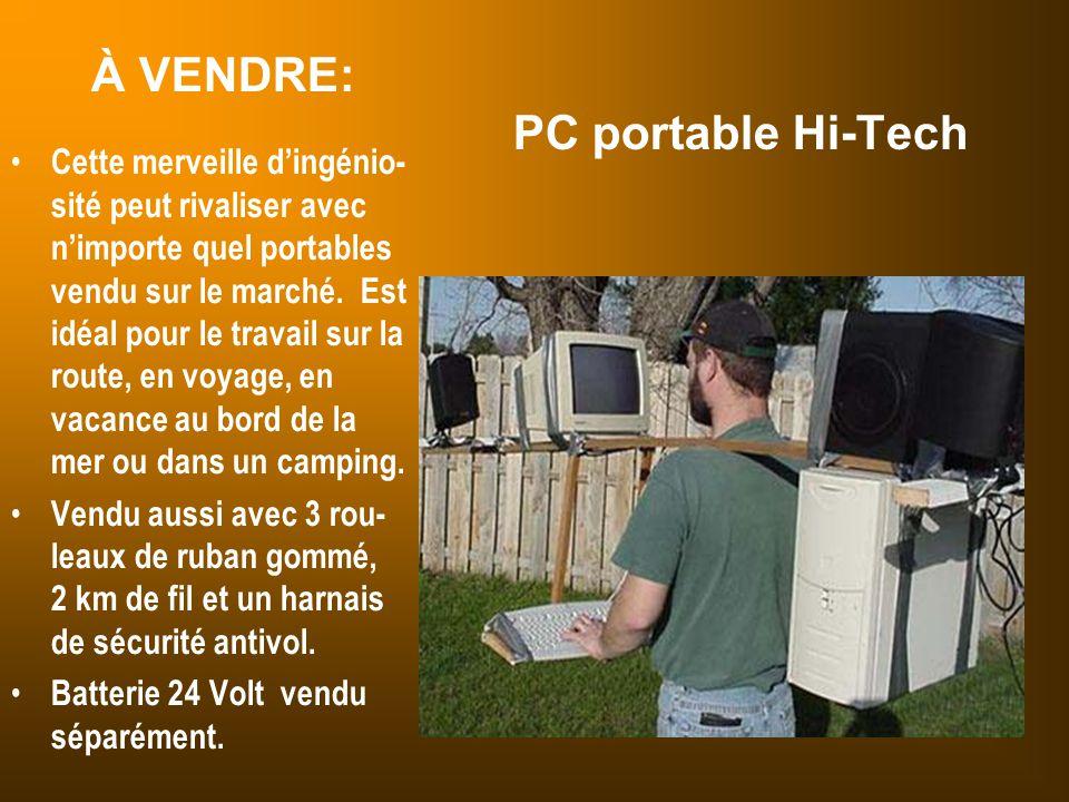 À VENDRE: PC portable Hi-Tech Cette merveille d'ingénio- sité peut rivaliser avec n'importe quel portables vendu sur le marché. Est idéal pour le trav