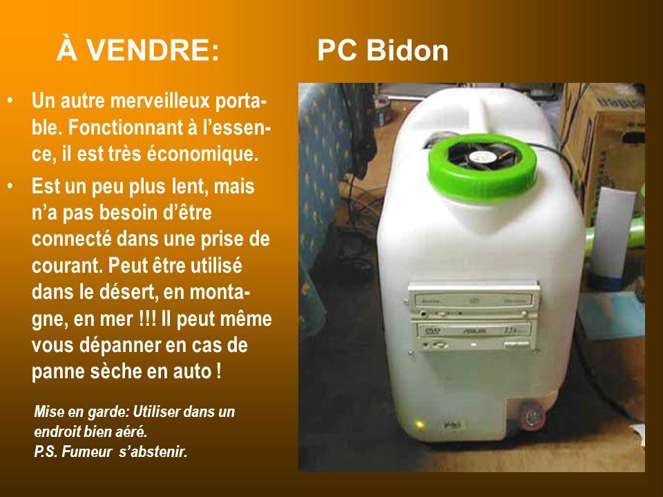 À VENDRE: PC Bidon Un autre merveilleux porta- ble. Fonctionnant à l'essen- ce, il est très économique. Est un peu plus lent, mais n'a pas besoin d'êt