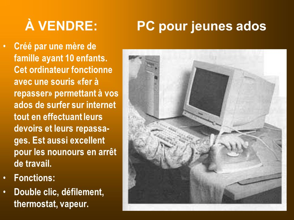À VENDRE: PC bonne franquette Ce PC est muni d'une souris « mini-four à raclette » vous permet- tant de vivre entre amis(es) de merveilleux soupers raclette en ligne sur le Web.