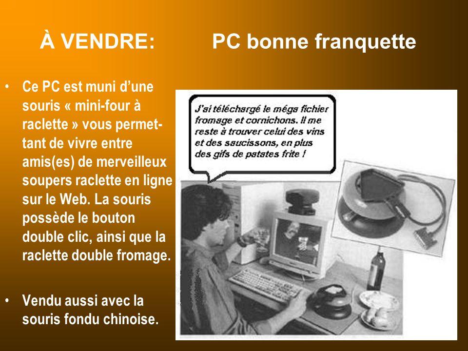 À VENDRE: PC bonne franquette Ce PC est muni d'une souris « mini-four à raclette » vous permet- tant de vivre entre amis(es) de merveilleux soupers ra