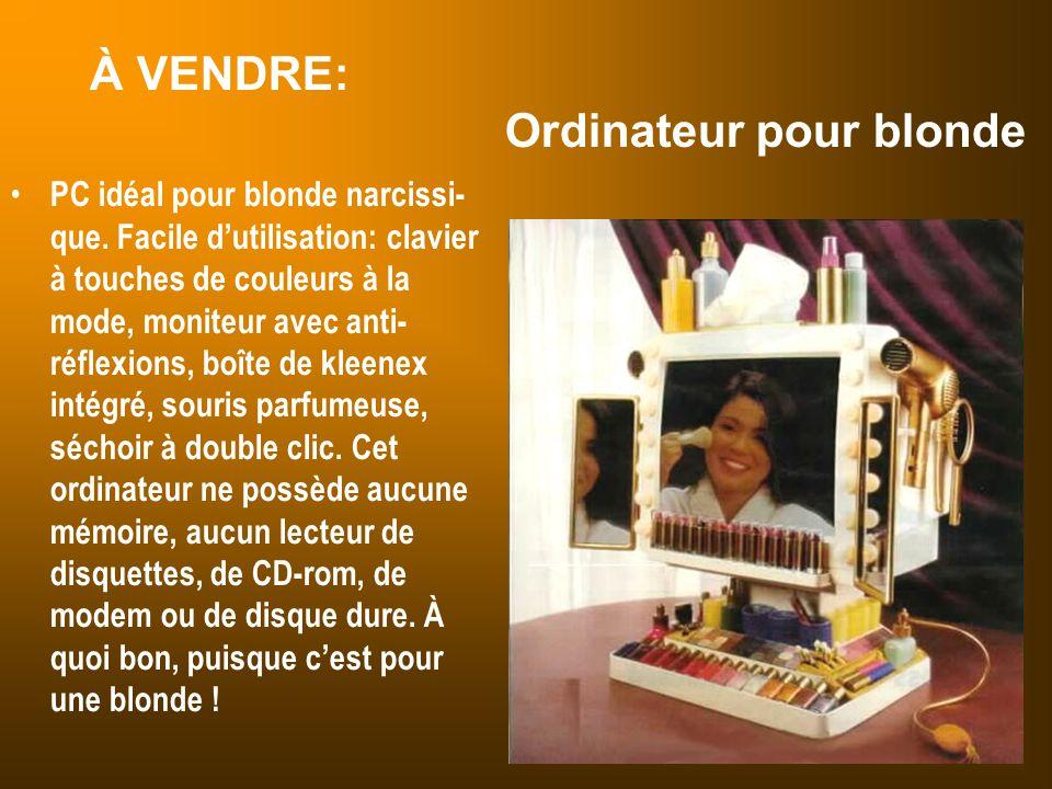 À VENDRE: Ordinateur pour blonde PC idéal pour blonde narcissi- que. Facile d'utilisation: clavier à touches de couleurs à la mode, moniteur avec anti