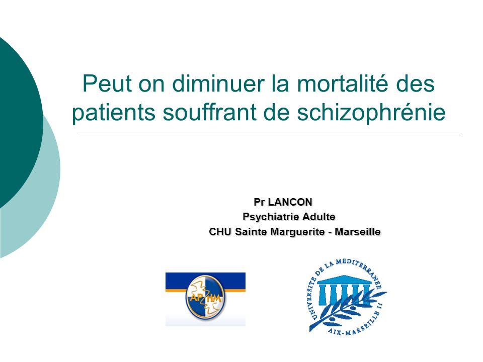 Peut on diminuer la mortalité des patients souffrant de schizophrénie Pr LANCON Pr LANCON Psychiatrie Adulte Psychiatrie Adulte CHU Sainte Marguerite