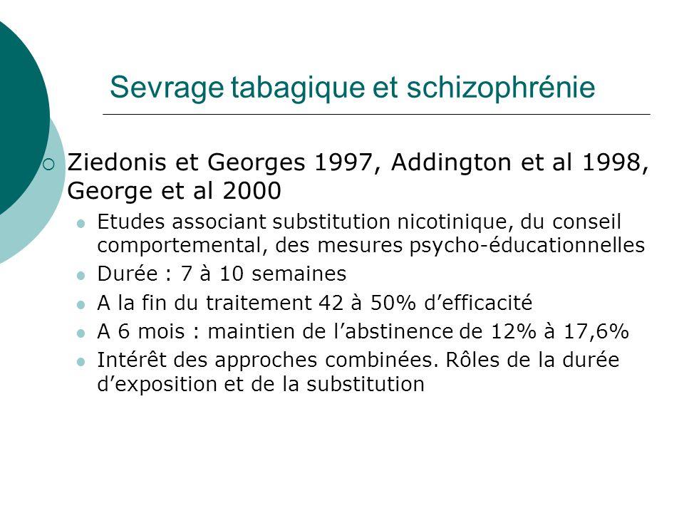 Sevrage tabagique et schizophrénie  Ziedonis et Georges 1997, Addington et al 1998, George et al 2000 Etudes associant substitution nicotinique, du c