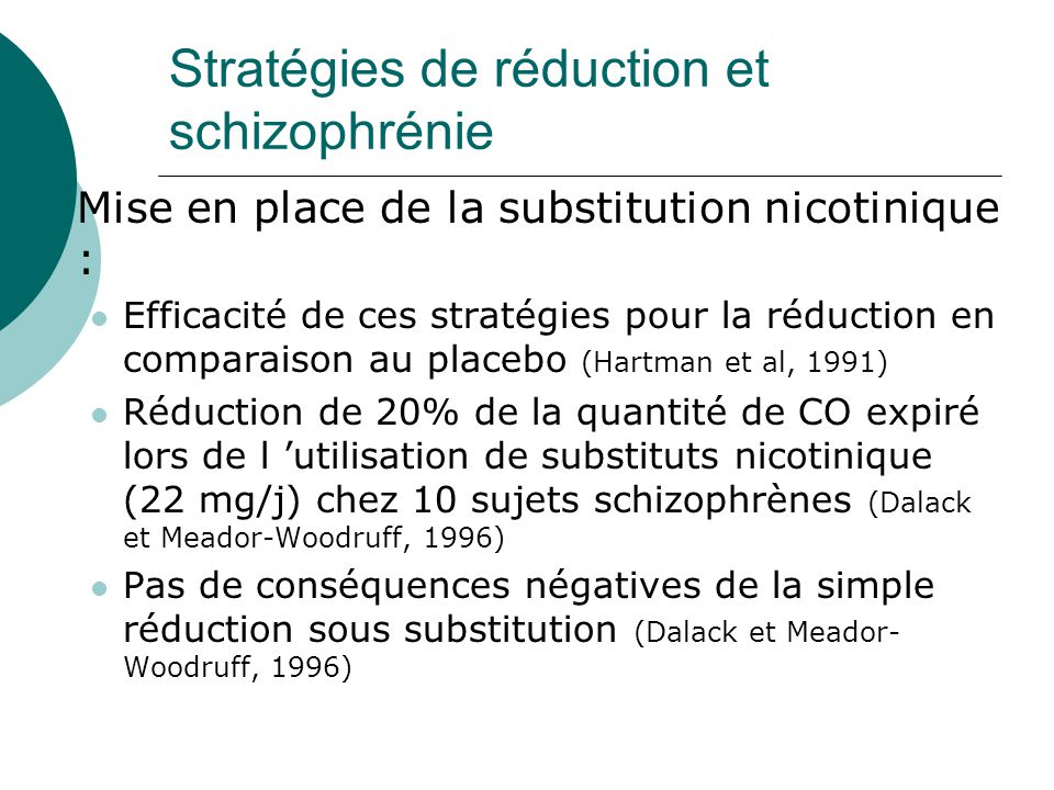 Stratégies de réduction et schizophrénie  Mise en place de la substitution nicotinique : Efficacité de ces stratégies pour la réduction en comparaiso
