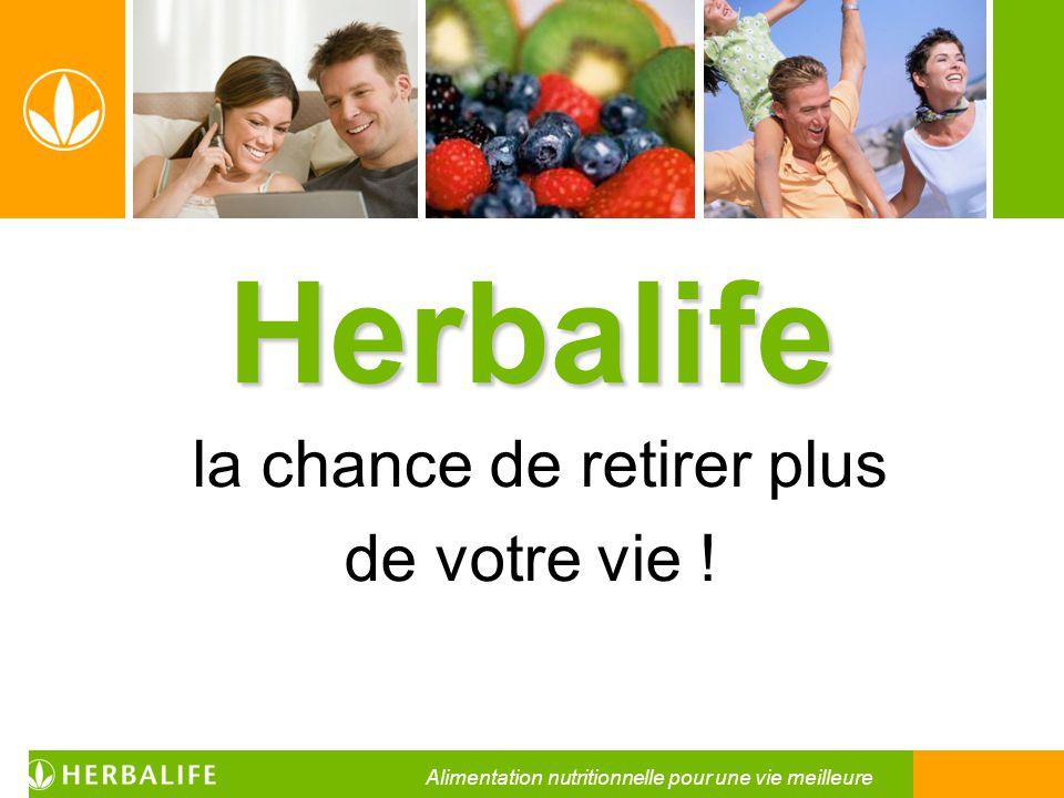 Herbalife la chance de retirer plus de votre vie ! Alimentation nutritionnelle pour une vie meilleure