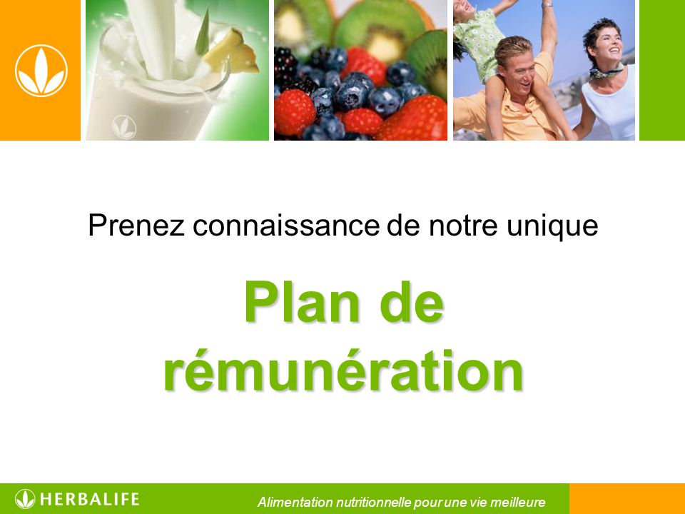 Plan de rémunération Prenez connaissance de notre unique Alimentation nutritionnelle pour une vie meilleure