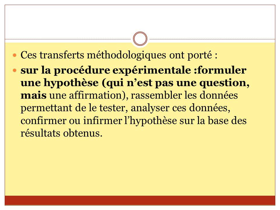 Ces transferts méthodologiques ont porté : sur la procédure expérimentale :formuler une hypothèse (qui n'est pas une question, mais une affirmation),