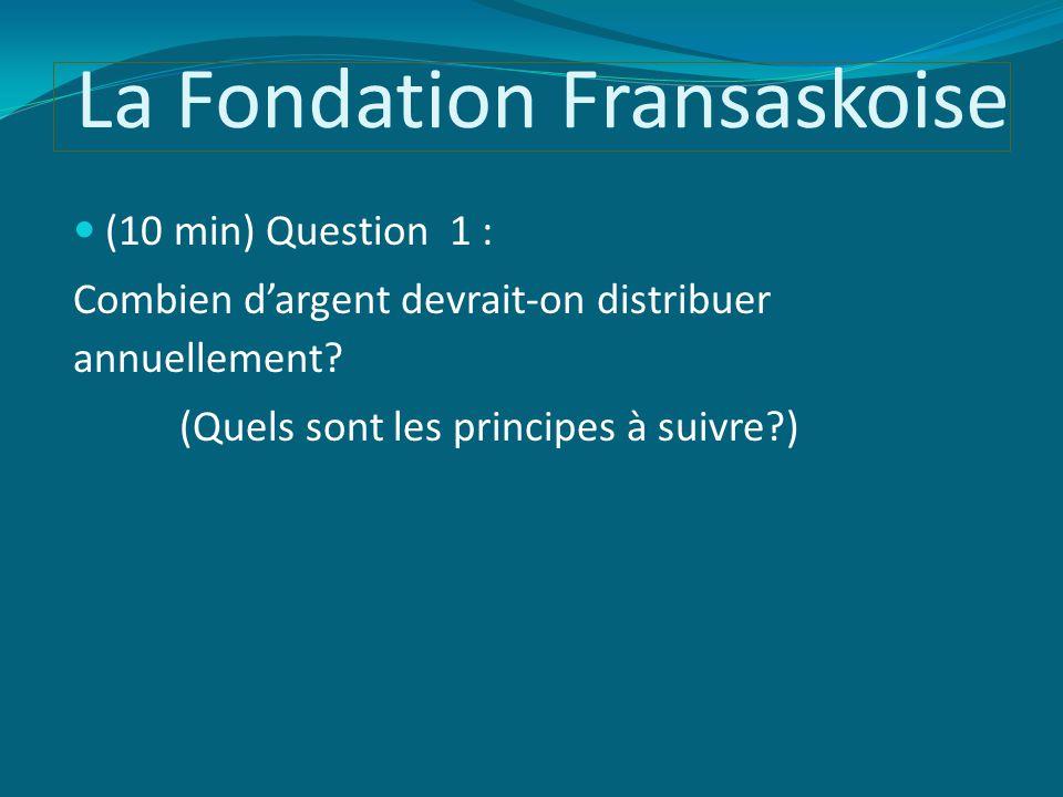 La Fondation Fransaskoise (10 min) Question 1 : Combien d'argent devrait-on distribuer annuellement.