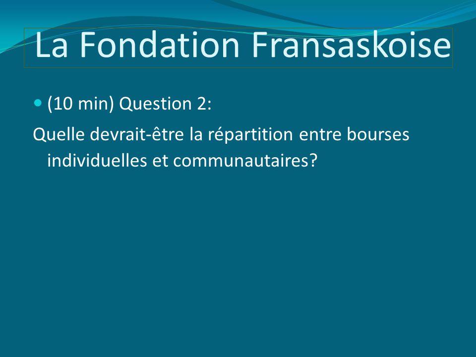 La Fondation Fransaskoise (10 min) Question 2: Quelle devrait-être la répartition entre bourses individuelles et communautaires?
