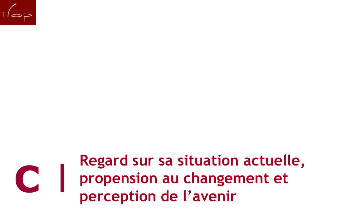 Regard sur sa situation actuelle, propension au changement et perception de l'avenir C