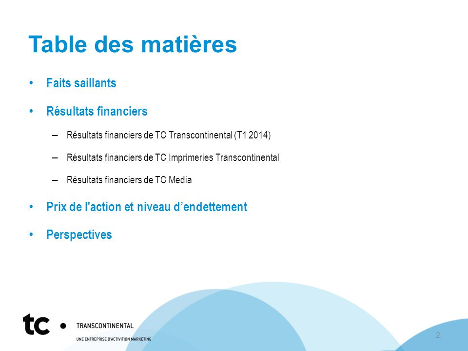 Table des matières Faits saillants Résultats financiers – Résultats financiers de TC Transcontinental (T1 2014) – Résultats financiers de TC Imprimeri
