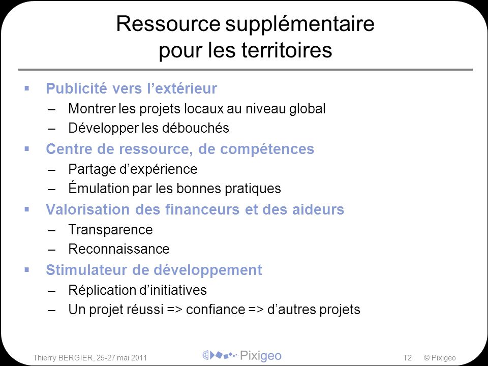 Thierry BERGIER, 25-27 mai 2011T2 © Pixigeo Ressource supplémentaire pour les territoires  Publicité vers l'extérieur –Montrer les projets locaux au