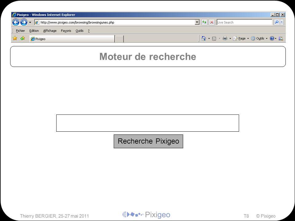 Thierry BERGIER, 25-27 mai 2011T8 © Pixigeo ² Moteur de recherche Recherche Pixigeo