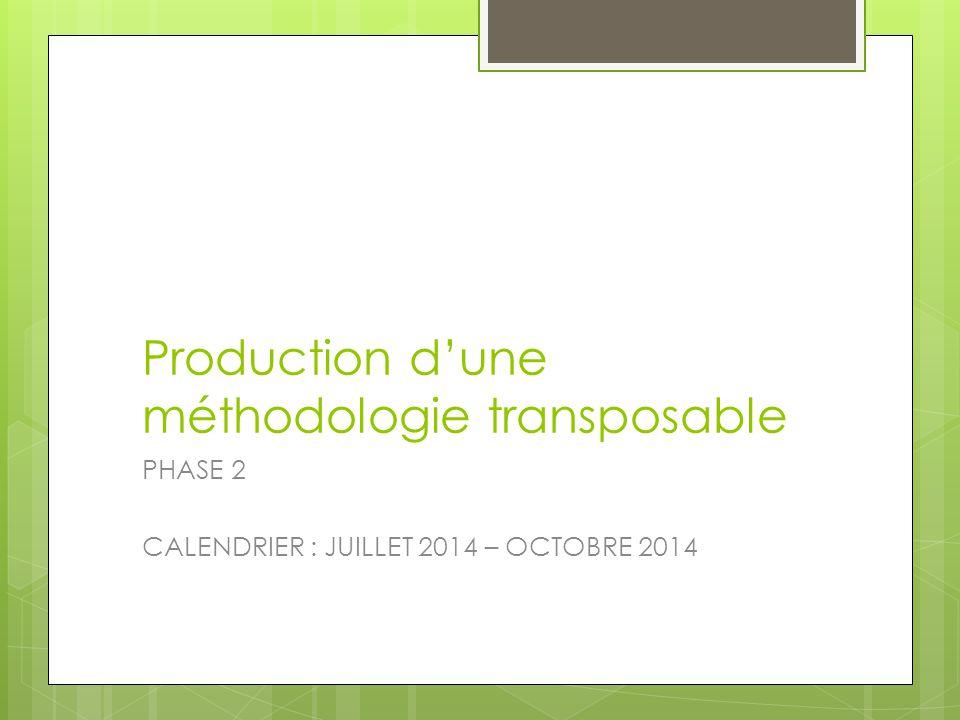 Production d'une méthodologie transposable PHASE 2 CALENDRIER : JUILLET 2014 – OCTOBRE 2014