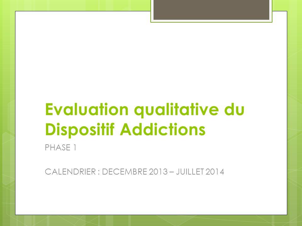 Evaluation qualitative du Dispositif Addictions PHASE 1 CALENDRIER : DECEMBRE 2013 – JUILLET 2014