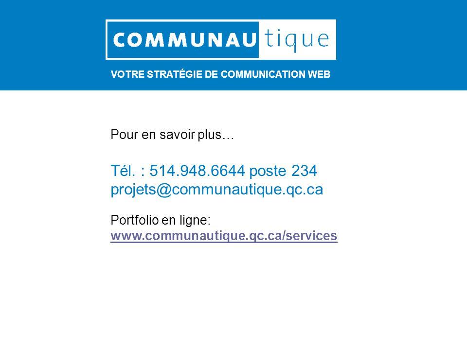 VOTRE STRATÉGIE DE COMMUNICATION WEB Pour en savoir plus… Tél. : 514.948.6644 poste 234 projets@communautique.qc.ca Portfolio en ligne: www.communauti