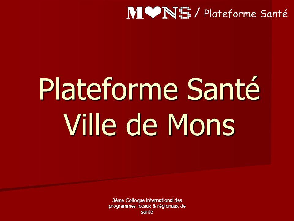 3ème Colloque international des programmes locaux & régionaux de santé Plateforme Santé Ville de Mons / Plateforme Santé