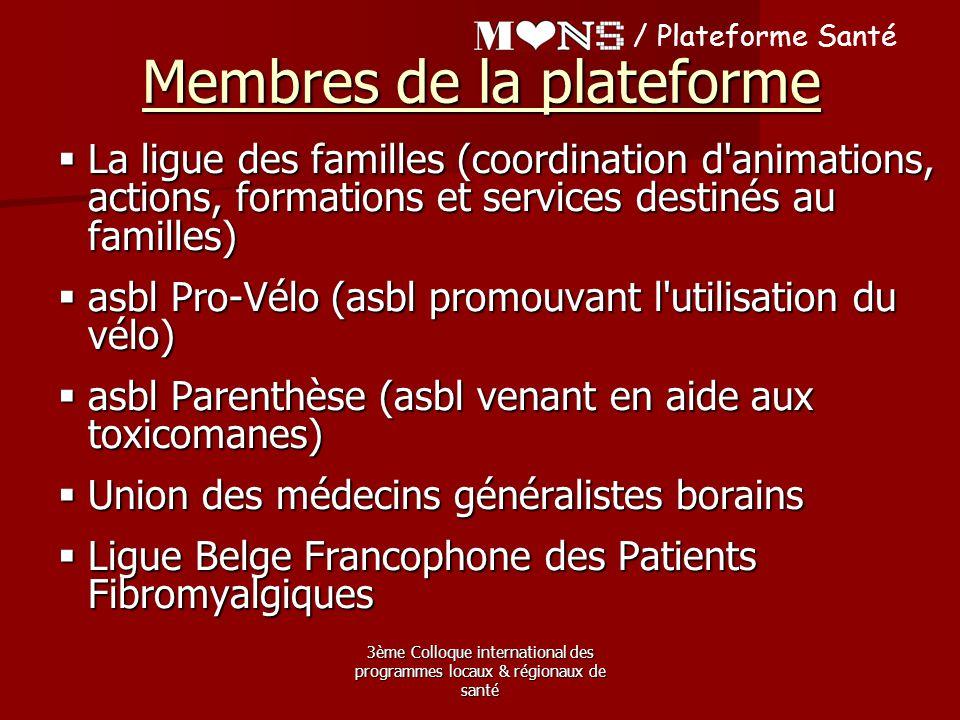 3ème Colloque international des programmes locaux & régionaux de santé / Plateforme Santé Membres de la plateforme  La ligue des familles (coordinati