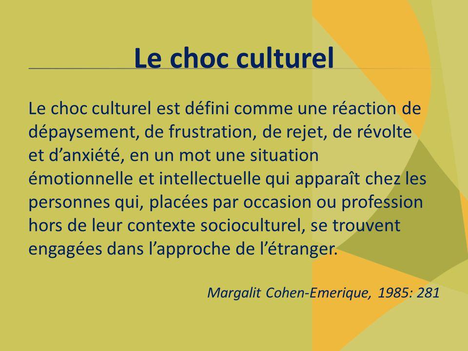 Le choc culturel est défini comme une réaction de dépaysement, de frustration, de rejet, de révolte et d'anxiété, en un mot une situation émotionnelle