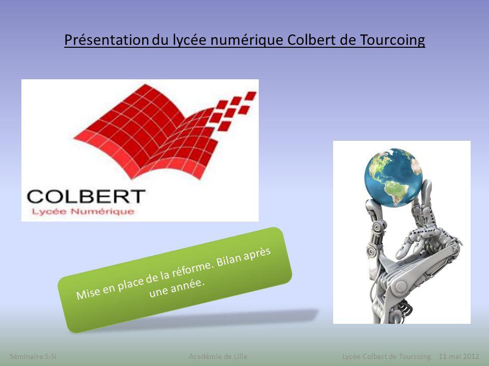 Présentation du lycée numérique Colbert de Tourcoing Séminaire S-SI Académie de Lille Lycée Colbert de Tourcoing 11 mai 2012 Mise en place de la réforme.