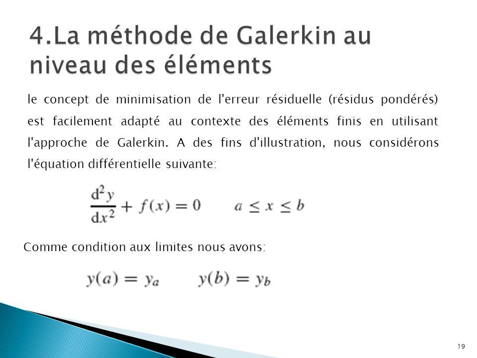 le concept de minimisation de l erreur résiduelle (résidus pondérés) est facilement adapté au contexte des éléments finis en utilisant l approche de Galerkin.