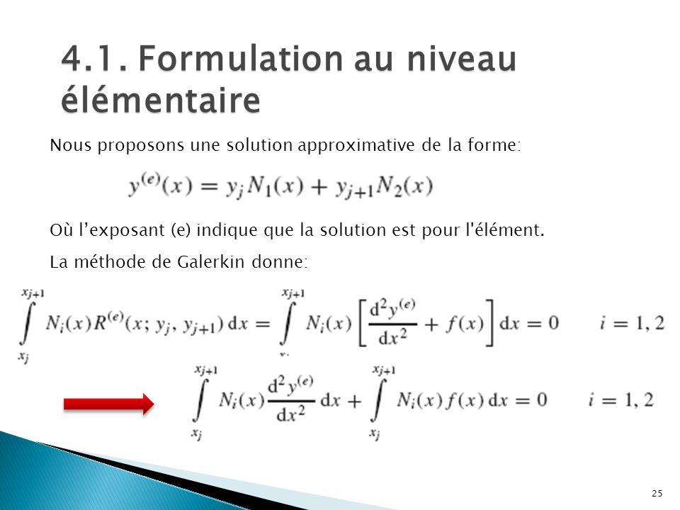 4.1. Formulation au niveau élémentaire Nous proposons une solution approximative de la forme: Où l'exposant (e) indique que la solution est pour l'élé