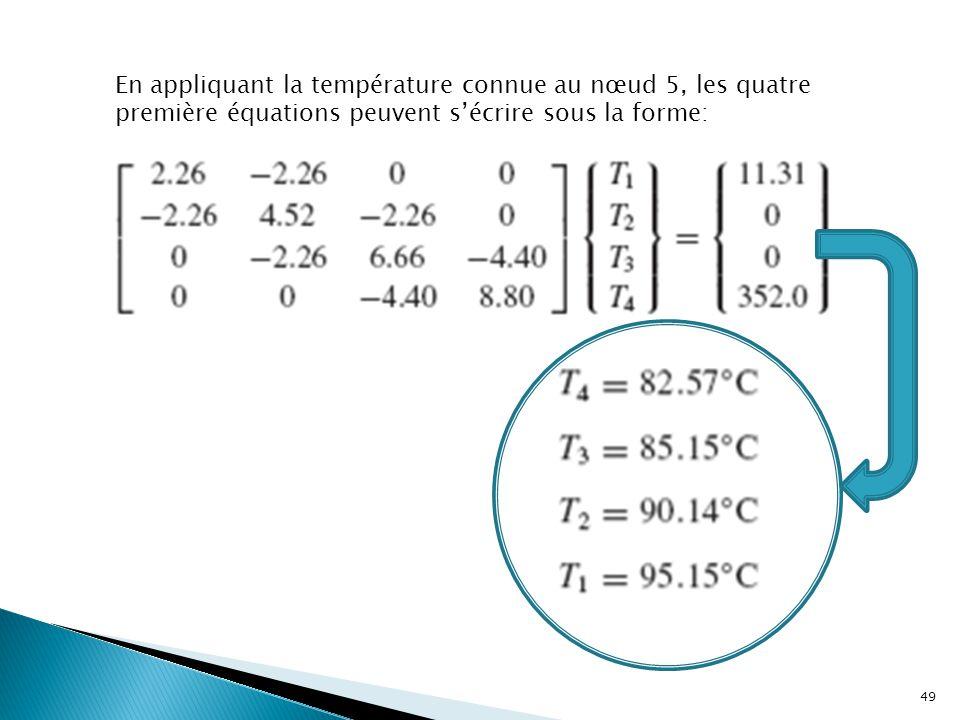 En appliquant la température connue au nœud 5, les quatre première équations peuvent s'écrire sous la forme: 49