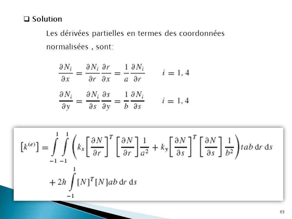  Solution Les dérivées partielles en termes des coordonnées normalisées, sont: 65