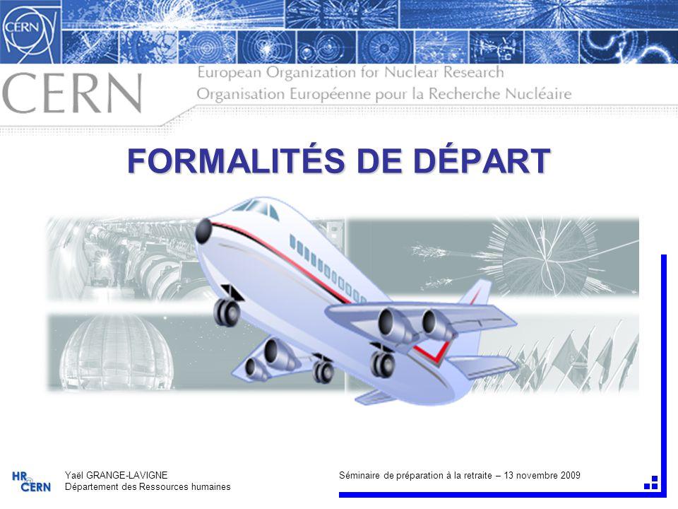 FORMALITÉS DE DÉPART Yaël GRANGE-LAVIGNE Séminaire de préparation à la retraite – 13 novembre 2009 Département des Ressources humaines