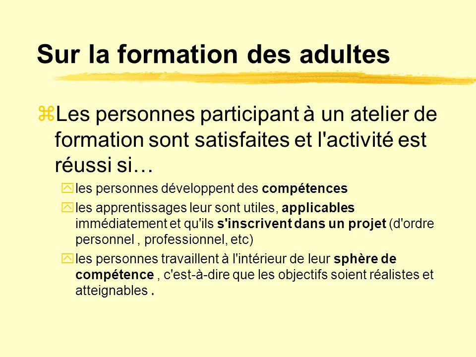 Sur la formation des adultes  Les personnes participant à un atelier de formation sont satisfaites et l'activité est réussi si…  les personnes dével