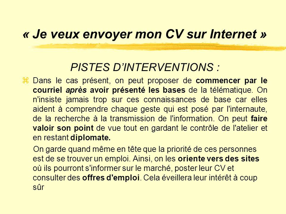 « Je veux envoyer mon CV sur Internet » PISTES D'INTERVENTIONS :  Dans le cas présent, on peut proposer de commencer par le courriel après avoir prés