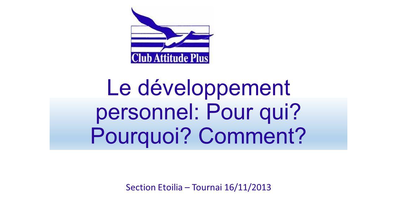 Le développement personnel: Pour qui? Pourquoi? Comment? Section Etoilia – Tournai 16/11/2013