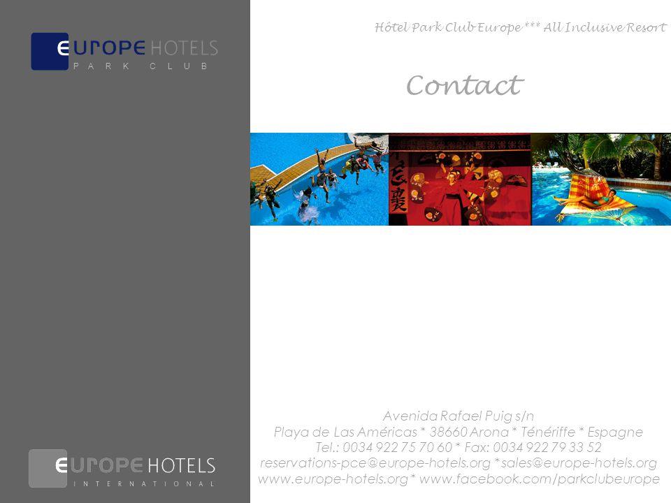 Avenida Rafael Puig s/n Playa de Las Américas * 38660 Arona * Ténériffe * Espagne Tel.: 0034 922 75 70 60 * Fax: 0034 922 79 33 52 reservations-pce@europe-hotels.org * sales@europe-hotels.org www.europe-hotels.org * www.facebook.com/parkclubeurope Contact P A R K C L U B Hôtel Park Club Europe *** All Inclusive Resort
