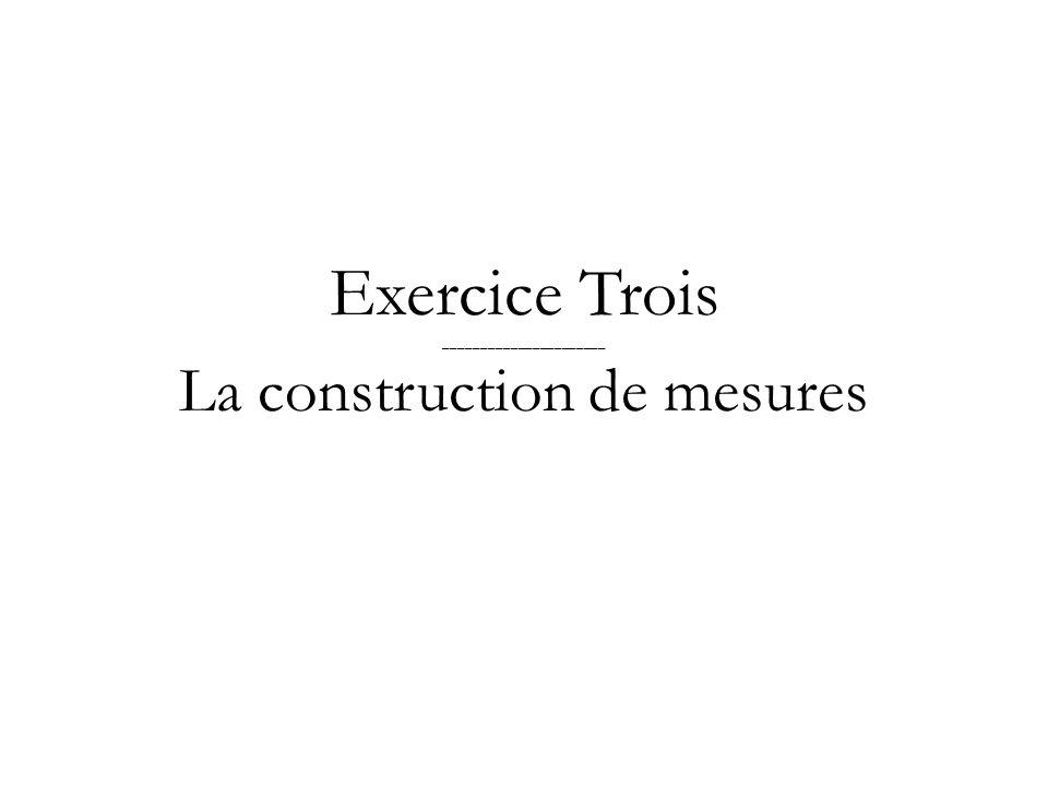 Exercice Trois ______________________ La construction de mesures