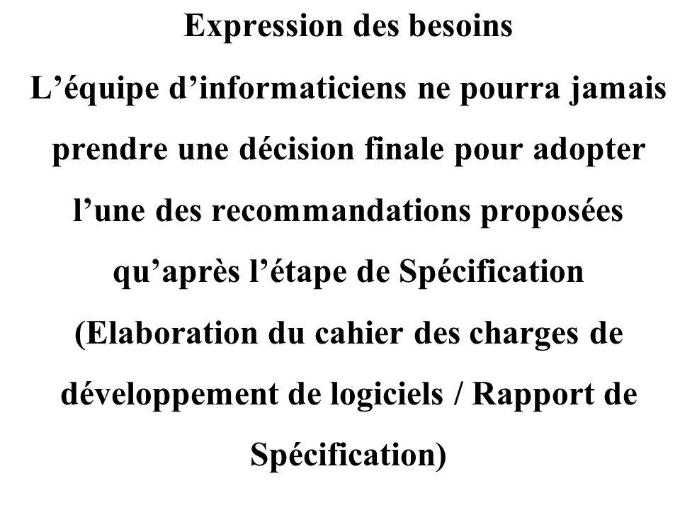 Expression des besoins L'équipe d'informaticiens ne pourra jamais prendre une décision finale pour adopter l'une des recommandations proposées qu'aprè