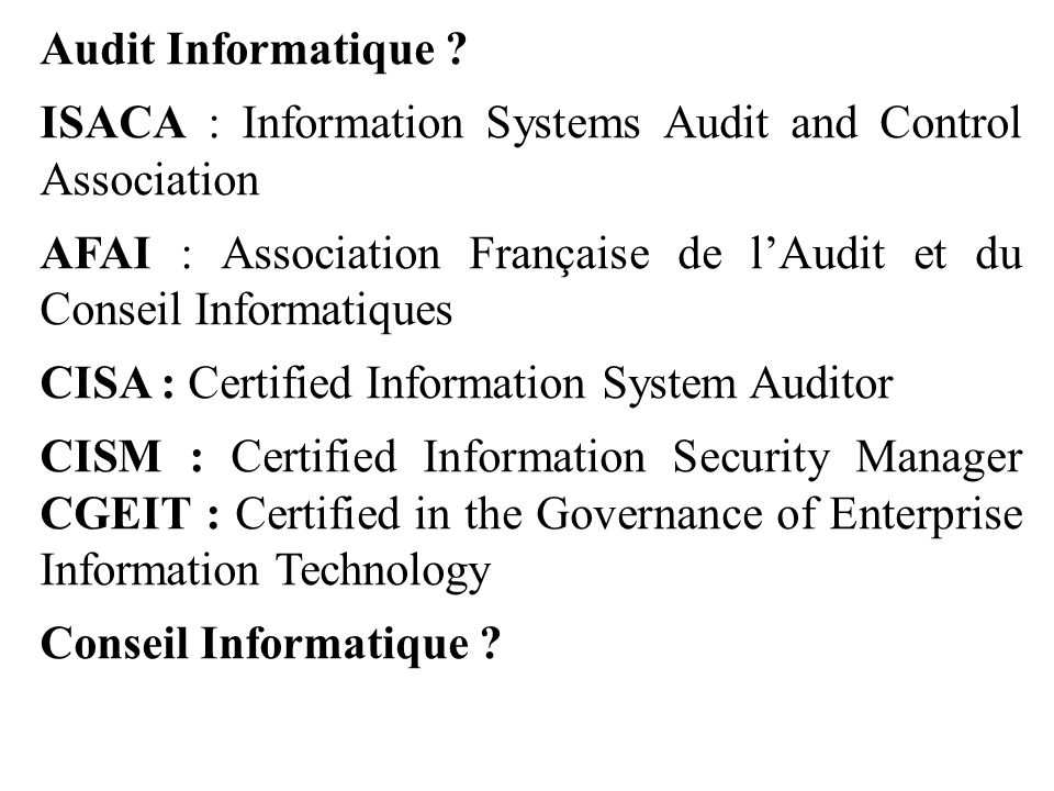 Audit Informatique ? ISACA : Information Systems Audit and Control Association AFAI : Association Française de l'Audit et du Conseil Informatiques CIS