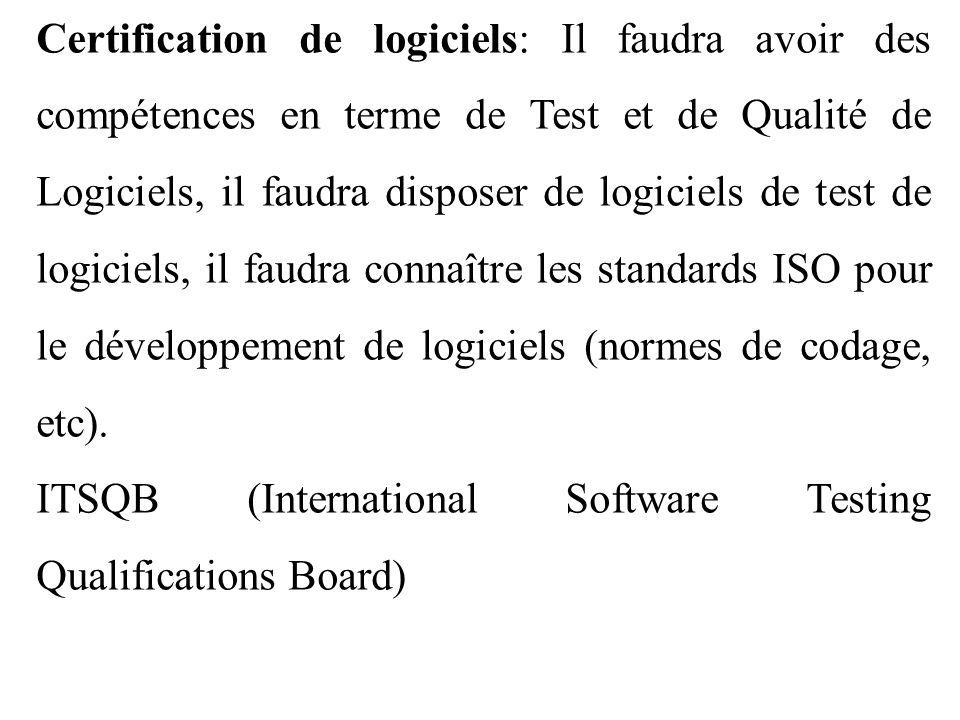 Certification de logiciels: Il faudra avoir des compétences en terme de Test et de Qualité de Logiciels, il faudra disposer de logiciels de test de lo