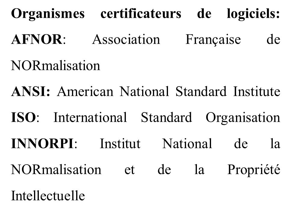 Organismes certificateurs de logiciels: AFNOR: Association Française de NORmalisation ANSI: American National Standard Institute ISO: International St