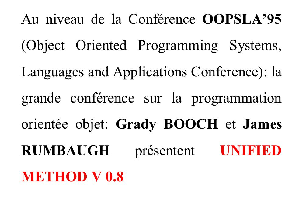 Au niveau de la Conférence OOPSLA'95 (Object Oriented Programming Systems, Languages and Applications Conference): la grande conférence sur la program