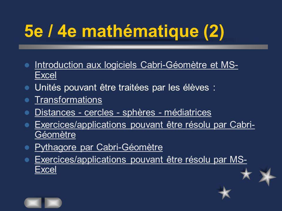 5e / 4e mathématique (2) Introduction aux logiciels Cabri-Géomètre et MS- Excel Introduction aux logiciels Cabri-Géomètre et MS- Excel Unités pouvant être traitées par les élèves : Transformations Distances - cercles - sphères - médiatrices Exercices/applications pouvant être résolu par Cabri- Géomètre Exercices/applications pouvant être résolu par Cabri- Géomètre Pythagore par Cabri-Géomètre Exercices/applications pouvant être résolu par MS- Excel Exercices/applications pouvant être résolu par MS- Excel