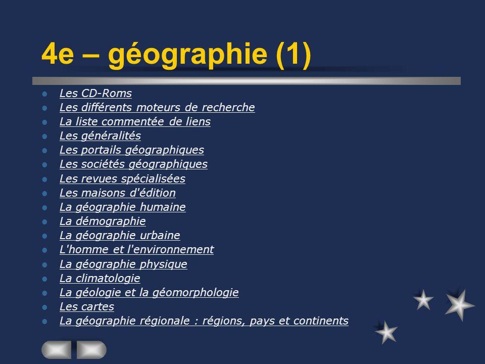 4e – géographie (1) Les CD-Roms Les différents moteurs de recherche La liste commentée de liens Les généralités Les portails géographiques Les société