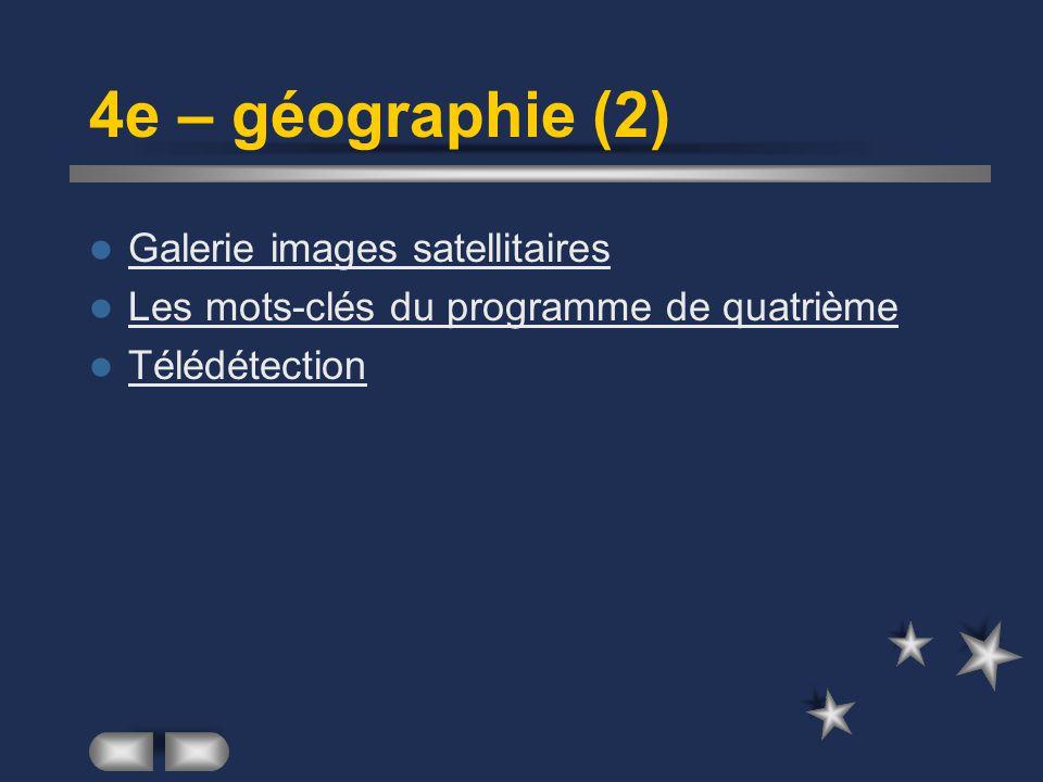 4e – géographie (2) Galerie images satellitaires Les mots-clés du programme de quatrième Télédétection