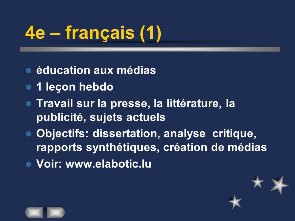 4e – français (1) éducation aux médias 1 leçon hebdo Travail sur la presse, la littérature, la publicité, sujets actuels Objectifs: dissertation, analyse critique, rapports synthétiques, création de médias Voir: www.elabotic.lu