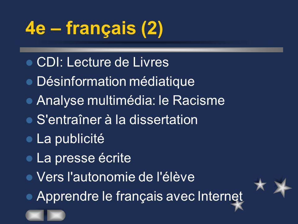4e – français (2) CDI: Lecture de Livres Désinformation médiatique Analyse multimédia: le Racisme S entraîner à la dissertation La publicité La presse écrite Vers l autonomie de l élève Apprendre le français avec Internet