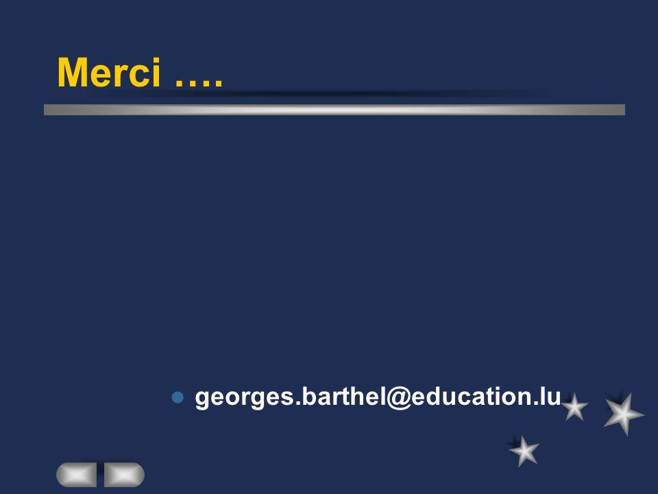 Merci …. georges.barthel@education.lu
