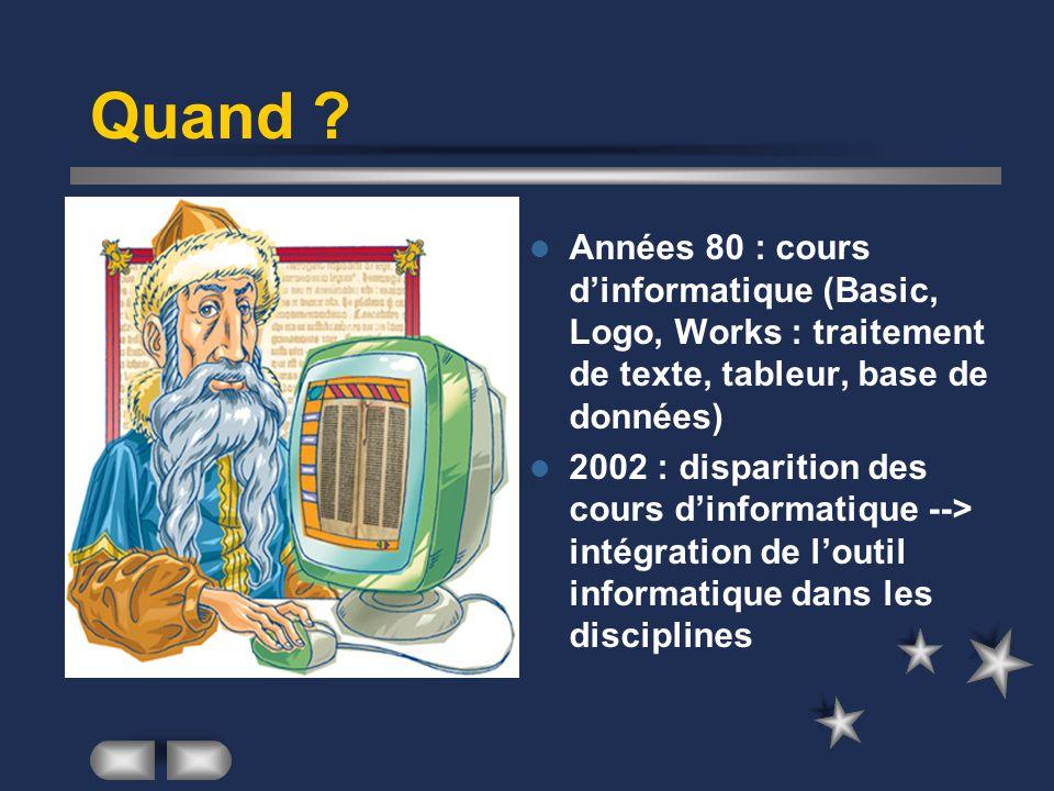 Quand ? Années 80 : cours d'informatique (Basic, Logo, Works : traitement de texte, tableur, base de données) 2002 : disparition des cours d'informati