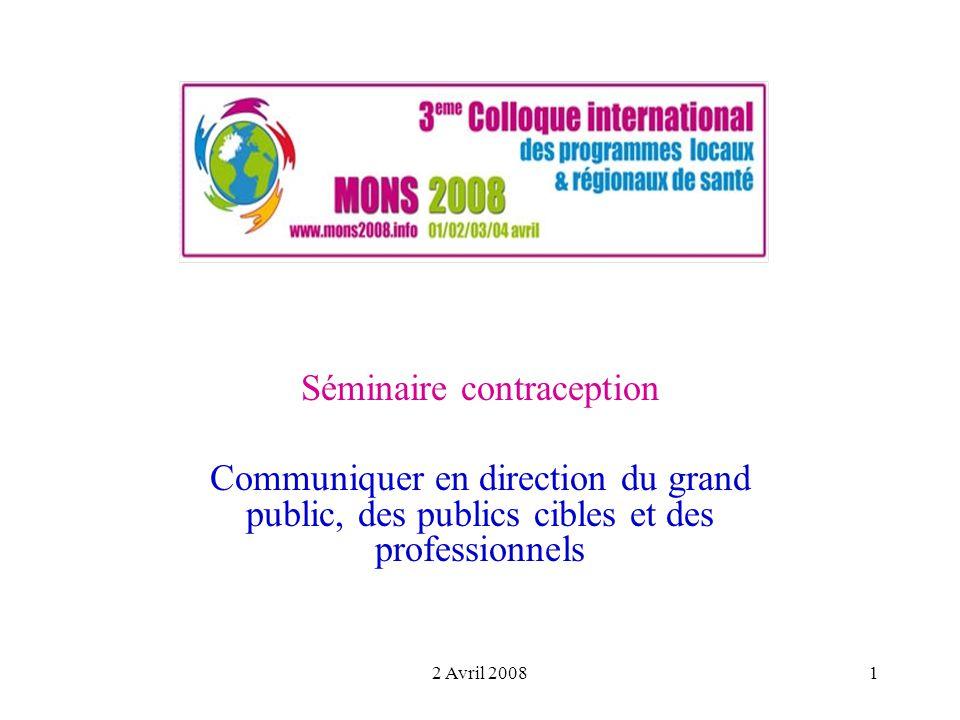 2 Avril 20081 Séminaire contraception Communiquer en direction du grand public, des publics cibles et des professionnels
