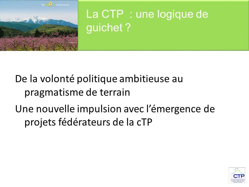 De la volonté politique ambitieuse au pragmatisme de terrain Une nouvelle impulsion avec l'émergence de projets fédérateurs de la cTP La CTP : une logique de guichet