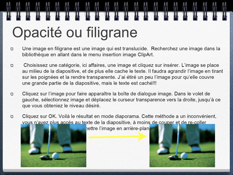 Opacité ou filigrane Une image en filigrane est une image qui est translucide. Recherchez une image dans la bibliothèque en allant dans le menu insert